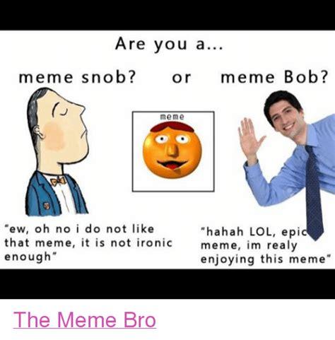 Ironically Liking Memes - 25 best memes about bob meme bob memes