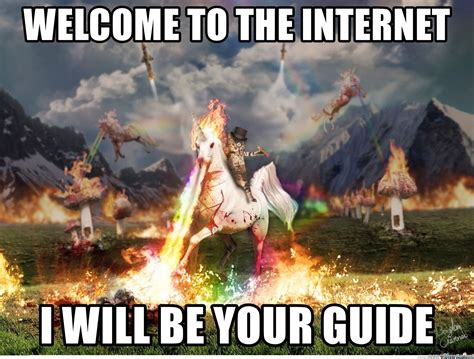 Welcome To The Internet Meme - welcome to the internet i will be your guide welcome to