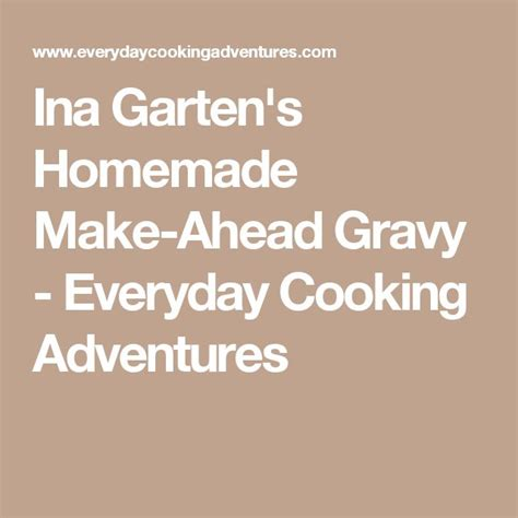 ina garten s homemade make ahead gravy everyday cooking adventures best 25 make ahead gravy ideas on pinterest boil turkey