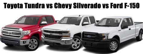 chevy 1500 vs ford f 150 chevy silverado vs ford f 150 vs toyota tundra autos post