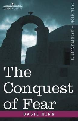 the conquest of fear books the conquest of fear basil king 9781596059672