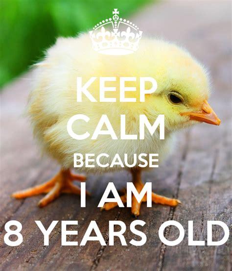 how am i in years keep calm because i am 8 years poster lara keep calm o matic