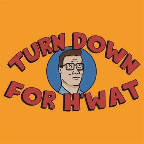 turn for what meme turn for what hank hill king of the hill