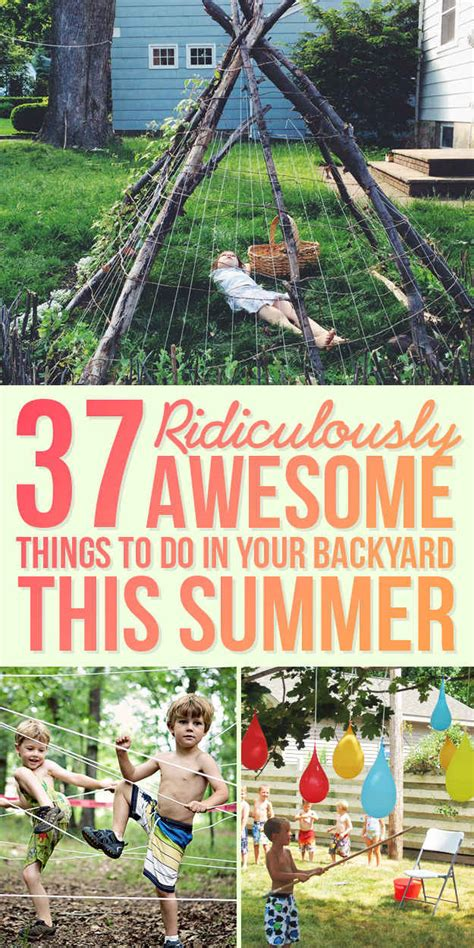 37 Ridiculously Awesome Things To Do In Your Backyard This Summer Awesome Things