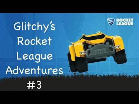 glitchy music glitchy s rocket league adventures 3 youtube