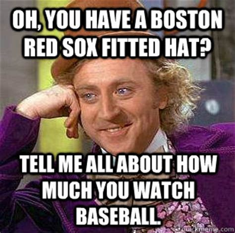 Red Sox Meme - oh you have a boston red sox fitted hat tell me all