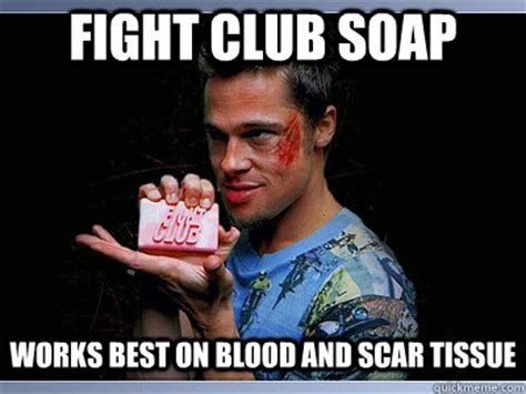Fight Memes - fight club soap works best on blood and scar tissue