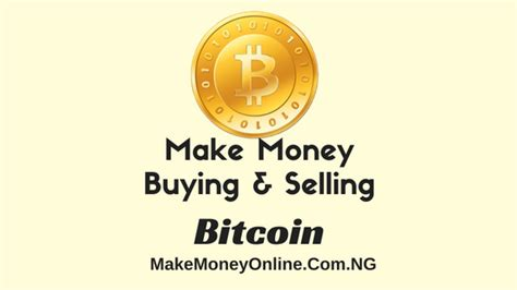 Make Money Buying And Selling Online - make money buying and selling bitcoin in nigeria make money online
