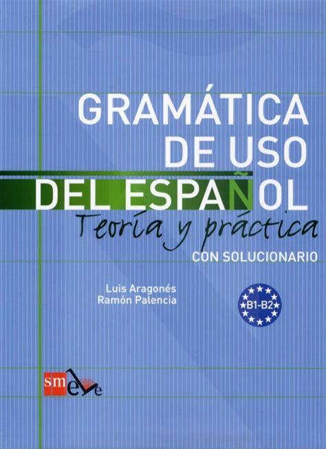libro gramatica de uso del gramatica del uso del espanol teoria y pr 225 ctica b1 b2