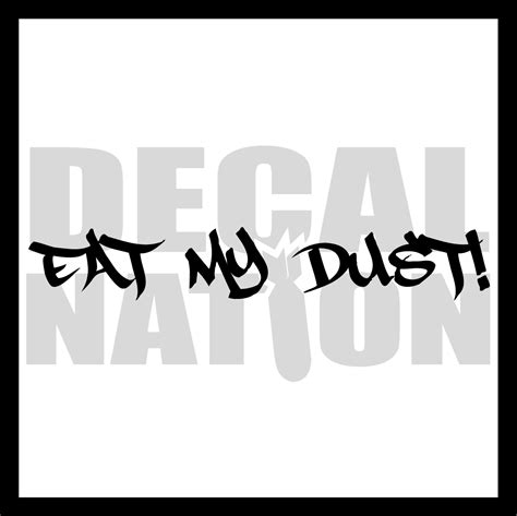 my eats my eat my dust ver8 183 decal nation 183 store powered by storenvy