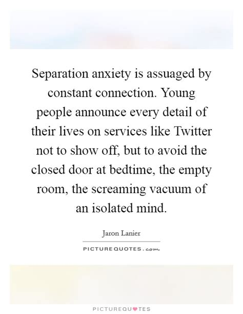 separation anxiety quotes jaron lanier quotes sayings 89 quotations