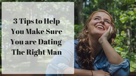 3 powerful tips to make sure you are dating the right guy