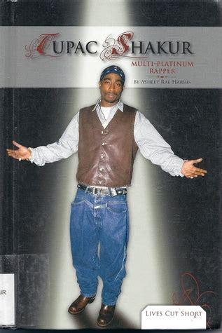 biography tupac book tupac shakur multi platinum rapper by ashley rae harris