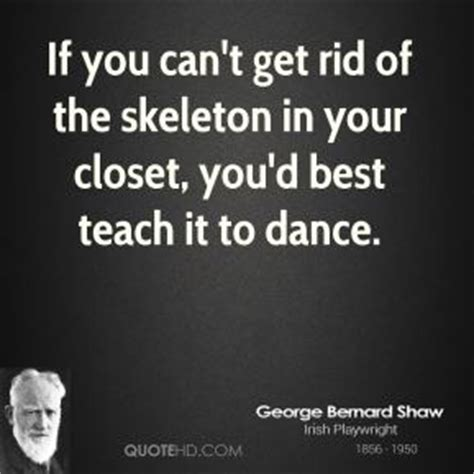 Skeleton In The Closet Quotes by George Bernard Shaw Quotes Quotehd