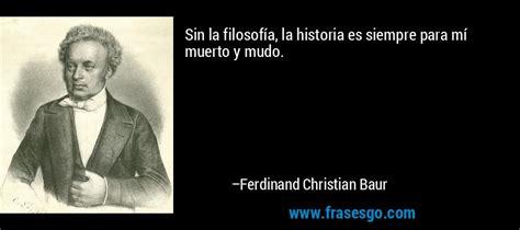 Ferdinand Christian Baur la filosof 237 a la historia es siempre para m 237 muerto y