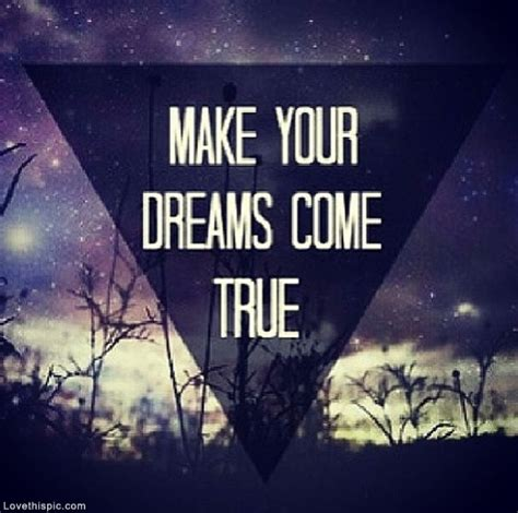 Dreams Come True make your dreams come true quotes quotesgram