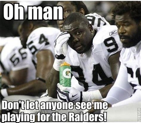 Funny Raiders Meme - oakland raiders suck the raiders are still retarded
