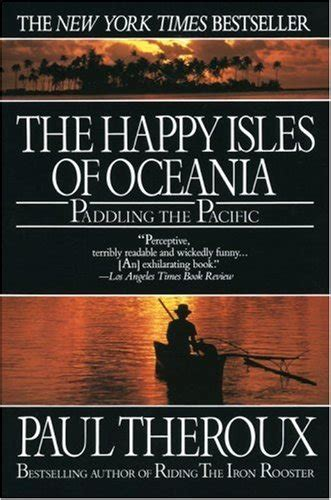 the happy isles of oceania paddling the pacific by paul theroux reviews discussion