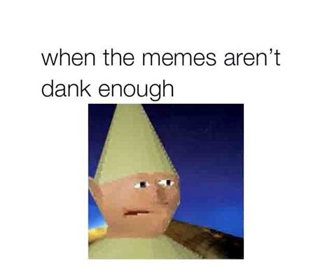 Meme Dank - when memes are dank enough dank memes know your meme