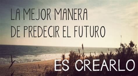 el futuro es un 8493986356 frases originales 20 frases celebres sobre el futuro im 225 genes y v 237 deo