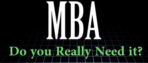 Mba With Less Work Experience by Mba Do You Need It