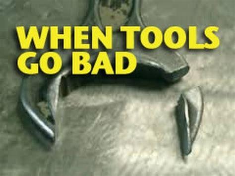 bad tools when tools go bad etcg1