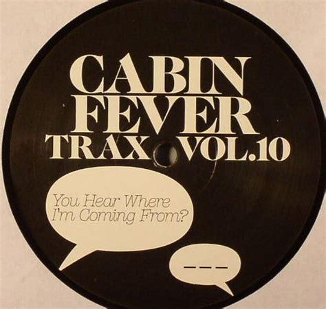 cabin fever 2 tracklist cabin fever cabin fever trax vol 10 you hear where i m