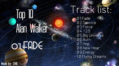 alan walker songs list alan walker faded top 10 songs of alan walker 2016