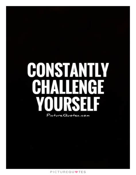 quotes on challenging yourself challenge yourself quotes www pixshark images