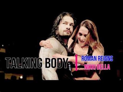nikki bella and roman reign talking body roman reigns nikki bella youtube