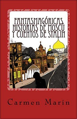 libro malentendido en mosc carmen mar 237 n debuta con fantasmag 243 ricas historias de mosc 250 y cuentos de stalin comunicados