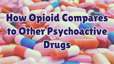 Opioid Detox Near Me by Similarities Opioid Compares To Other Psychoactive Drugs