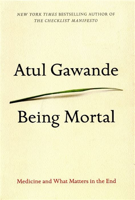 summary being mortal by atul gawande medicine and what matters in the end chapter by chapter summary being mortal chapter by chapter summary book paperback hardcover summary books book review quot being mortal quot by atul gawande national