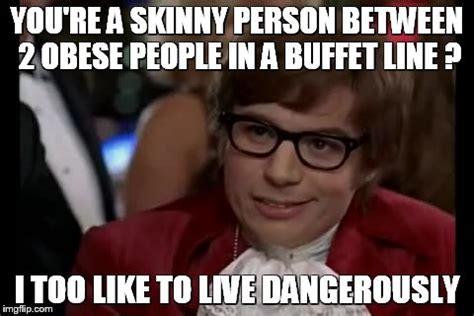 Obese Meme - i too like to live dangerously meme imgflip