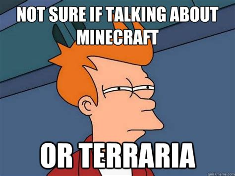 Terraria Memes - not sure if talking about minecraft or terraria futurama