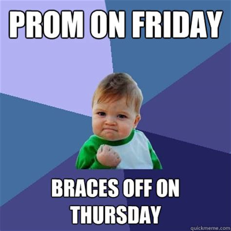 Kid With Braces Meme - prom on friday braces off on thursday success kid