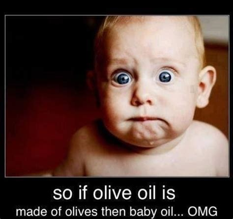 Baby Memes Omg Cute Things - so if olive oil is made from olives then baby oil omg