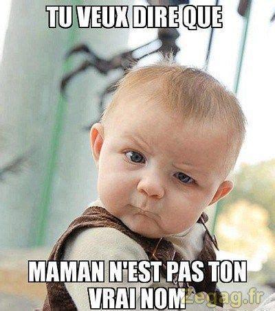 Meme Meaning French - tu veux dire que maman n est pas ton vrai nom
