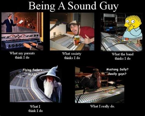 Sound Engineer Meme - being a sound guy things for my wall pinterest