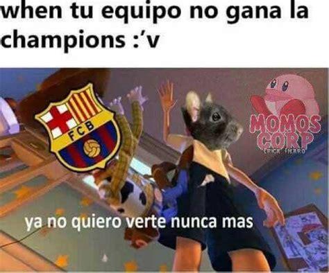 imagenes no quiero verte nunca mas dopl3r com memes when tu equipo el barcelona no gana