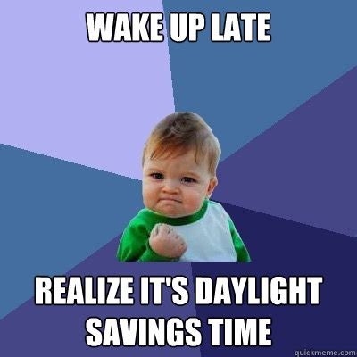Wake Up Meme - wake up late realize it s daylight savings time success