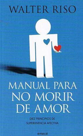 libro nacemos para no morir manual para no morir de amor por riso walter 9789500433815 c 250 spide com