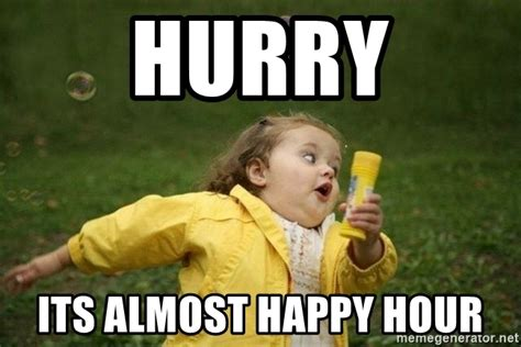 Happy Hour Meme - hurry its almost happy hour little girl running away