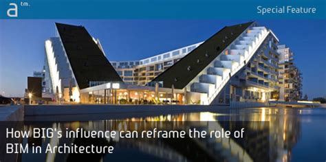 Besondere Architektur by How Big S Influence Can Reframe The Of Bim In