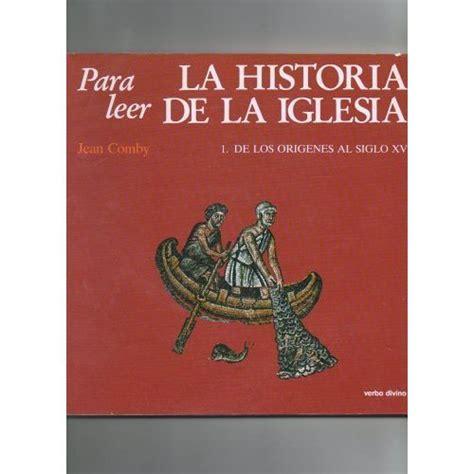 historia de la iglesia cristiana pte 15 chuy olivares historia de la iglesia top 13 best historia de la iglesia