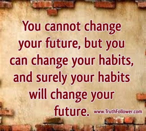 Habits That Can Change Your by You Cannot Change Your Future