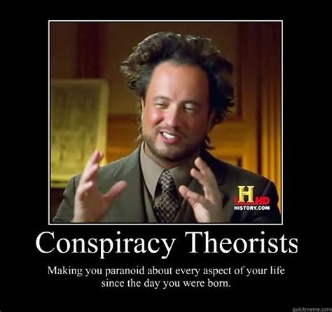 Conspiracy Theorist Meme - conspiracy theorists making you paranoid about every