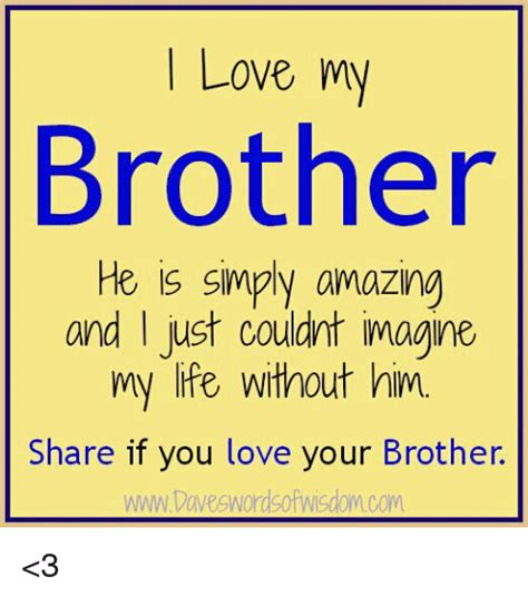 I Love My Brother Meme - love my brother he is simply amazing and i just couldnt imagine my life without him share if you