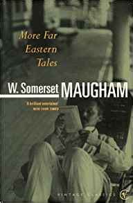 More Far Eastern Tales Somerset Maugham Novel Author more far eastern tales w somerset maugham 9780099289609