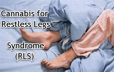 Rls Detoxing by Cannabis For Restless Legs Rls Cannabis 4 Healing